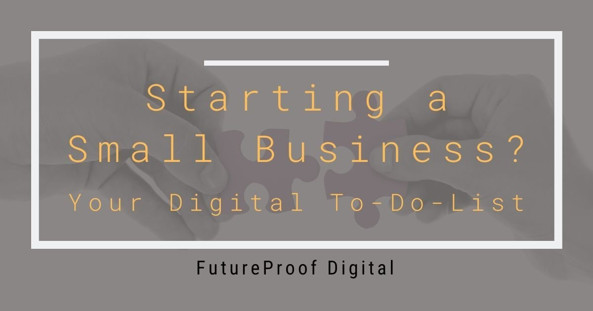 Starting a Small Business - Your Digital To-Do-List